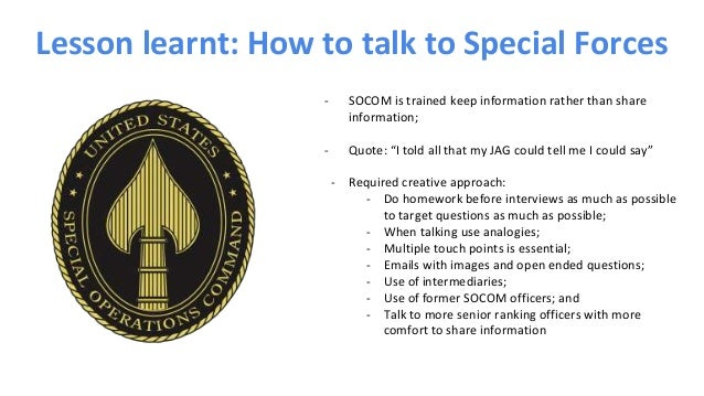 "Lesson learnt: How to talk to Special Forces - SOCOM is trained keep information rather than share information; - Quote: ""..."