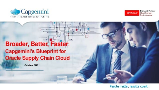 Broader better faster capgeminis blueprint for oracle supply chai broader better faster capgeminis blueprint for oracle supply chain cloud prepared for malvernweather