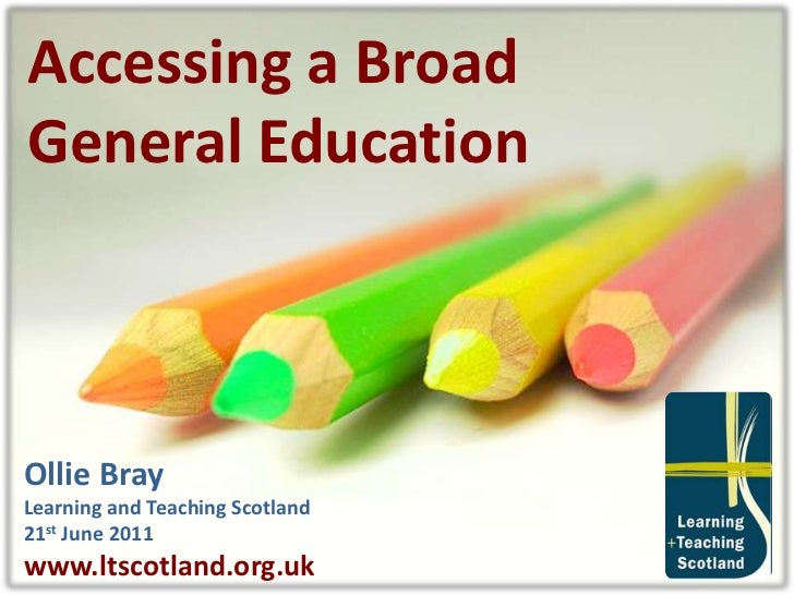 Accessing a Broad<br />General Education<br />Ollie Bray<br />Learning and Teaching Scotland<br />21st June 2011<br />www....
