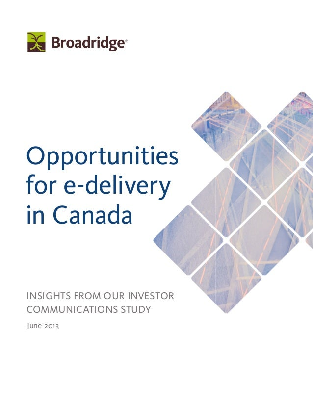Opportunities for e-delivery in Canada Insights from our Investor Communications Study June 2013