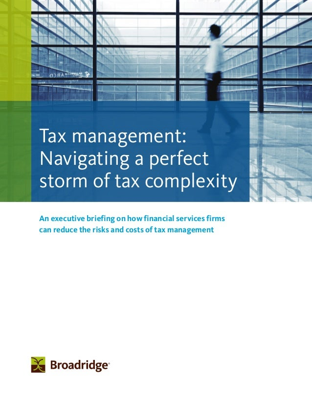 An executive briefing on how financial services firms can reduce the risks and costs of tax management Tax management: Nav...