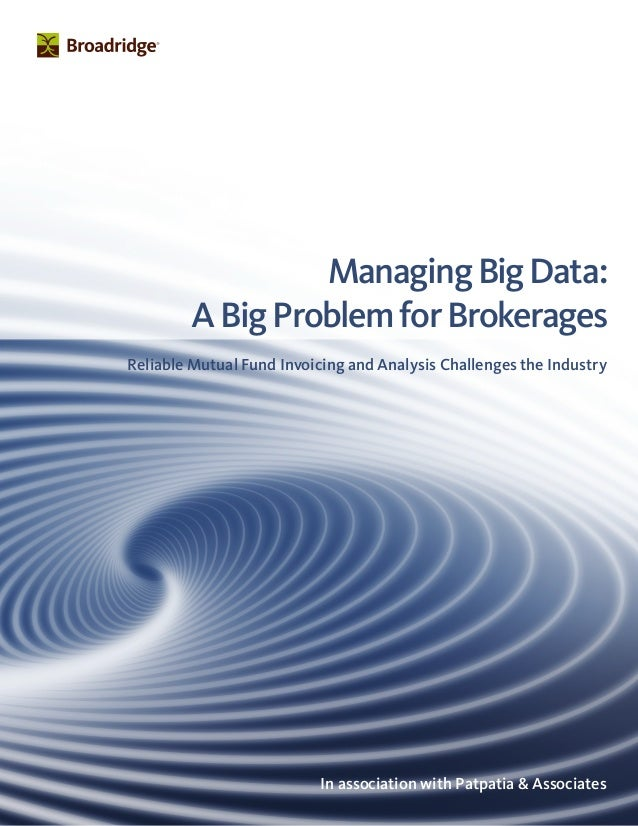 ManagingBigData: ABigProblemforBrokerages Reliable Mutual Fund Invoicing and Analysis Challenges the Industry In associati...