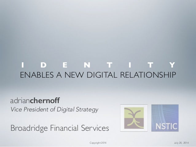 Broadridge Financial Services adrianchernoff Vice President of Digital Strategy ENABLES A NEW DIGITAL RELATIONSHIP Copyrig...