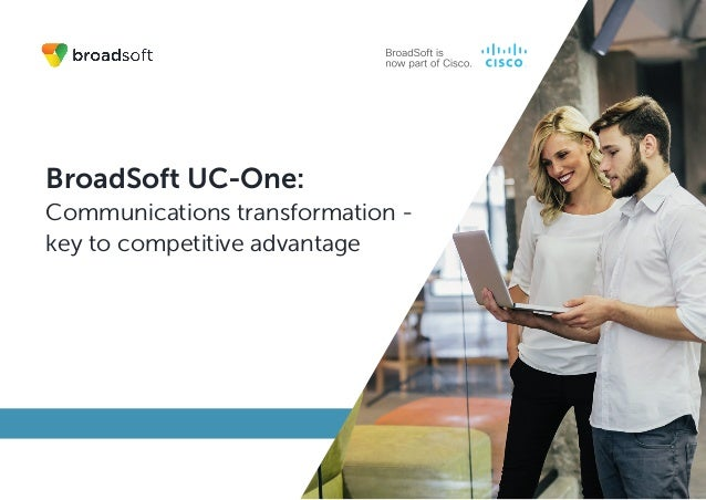 BroadSoft UC-One: Communications transformation - key to competitive advantage