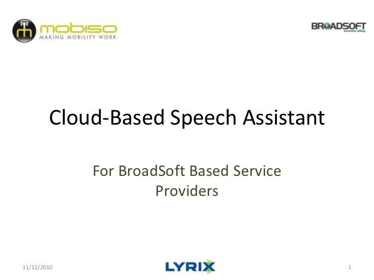 Cloud-Based Speech Assistant<br />For BroadSoft Based Service Providers<br />11/3/2010<br />1<br />