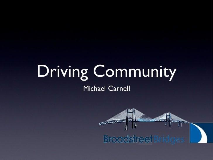 Driving Community <ul><li>Michael Carnell </li></ul>