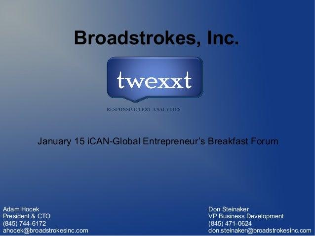 Broadstrokes, Inc.  January 15 iCAN-Global Entrepreneur's Breakfast Forum  Adam Hocek President & CTO (845) 744-6172 ahoce...