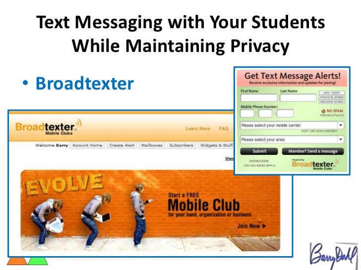 Text Messaging with Your Students     While Maintaining Privacy• Broadtexter