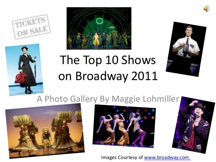 The Top 10 Shows on Broadway 2011<br />A Photo Gallery By Maggie Lohmiller<br />Images Courtesy of www.broadway.com.<br />