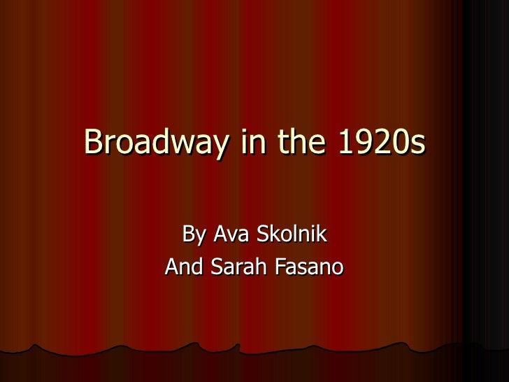 Broadway in the 1920s By Ava Skolnik And Sarah Fasano