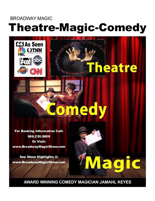 AWARD WINNING COMEDY MAGICIAN JAMAHL KEYES Theatre-Magic-Comedy BROADWAY MAGIC For Booking Information Call: 866.230.9808 ...