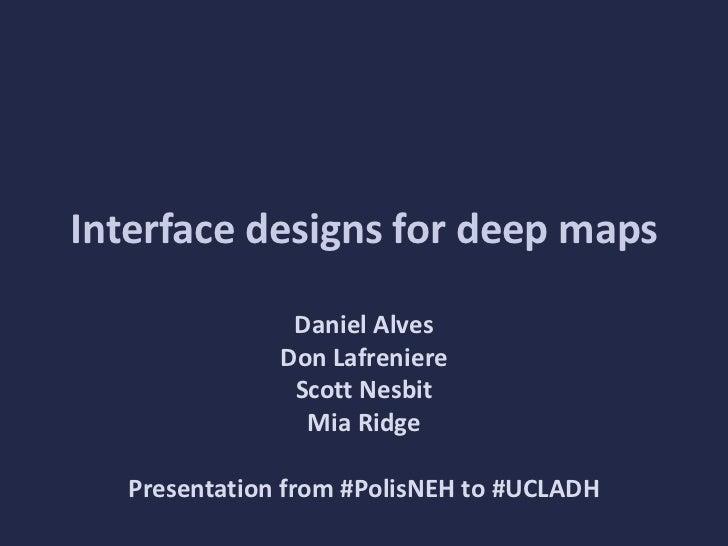 Interface designs for deep maps                Daniel Alves               Don Lafreniere                Scott Nesbit      ...