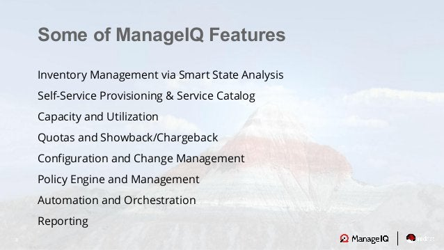 8 Some of ManageIQ Features Inventory Management via Smart State Analysis Self-Service Provisioning & Service Catalog Capa...