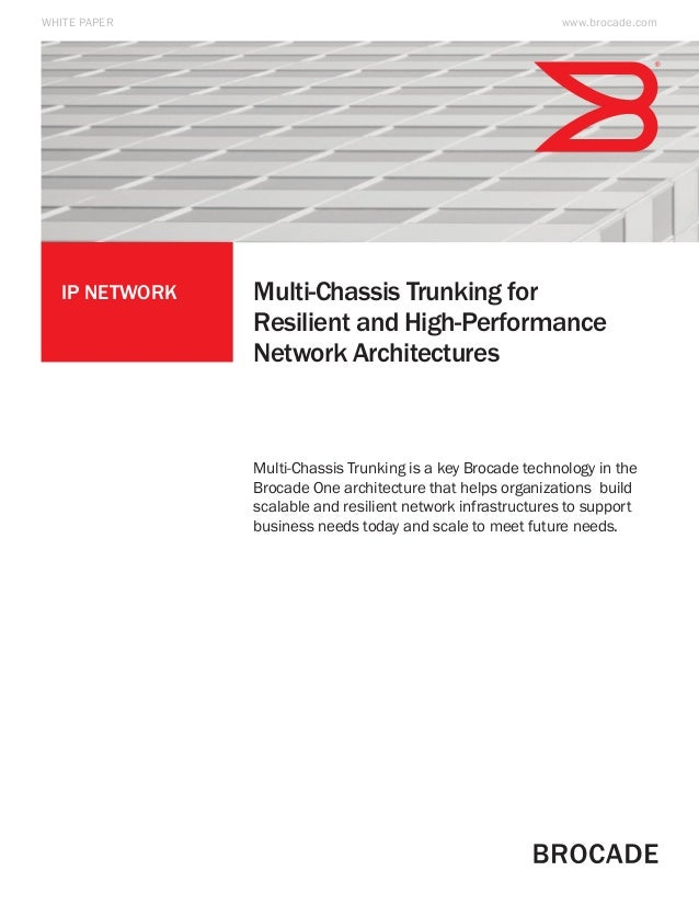 IP Network Multi-Chassis Trunking for Resilient and High-Performance Network Architectures WHITE PAPER Multi-Chassis Trunk...