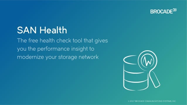 SAN Health © 2017 BROCADE COMMUNICATIONS SYSTEMS, INC.