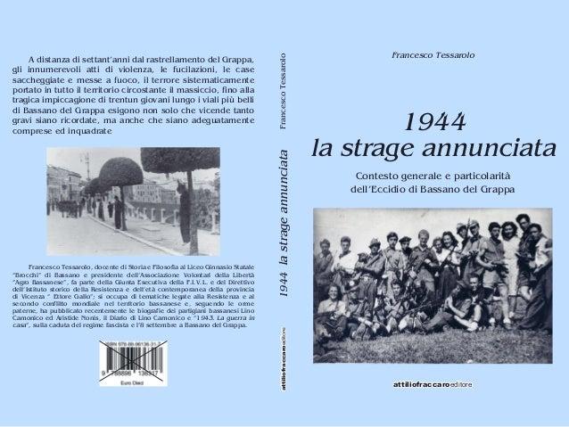 Francesco Tessarolo  1944  la strage annunciata  Contesto generale e particolarità  dell'Eccidio di Bassano del Grappa  at...