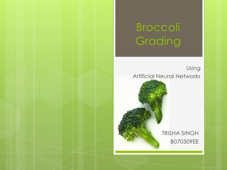 Broccoli Grading  Using  Artificial Neural Networks TRISHA SINGH B070309EE