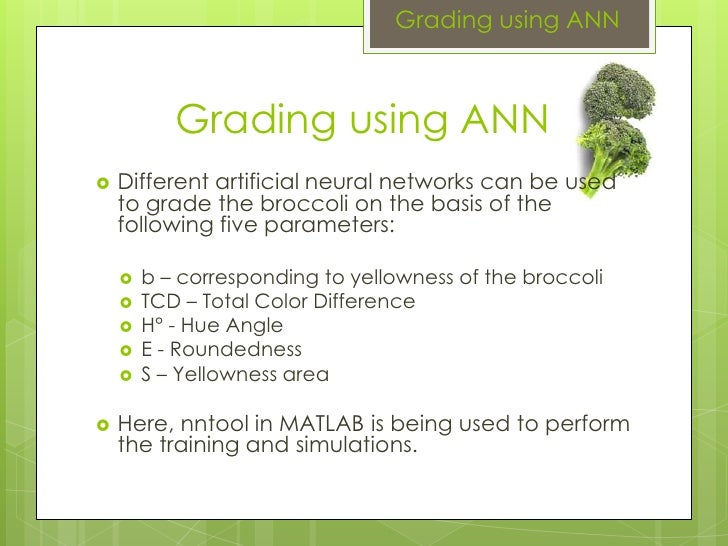 Grading using ANN Grading using ANN Different artificial neural networks can be used to grade the broccoli on the basis of...