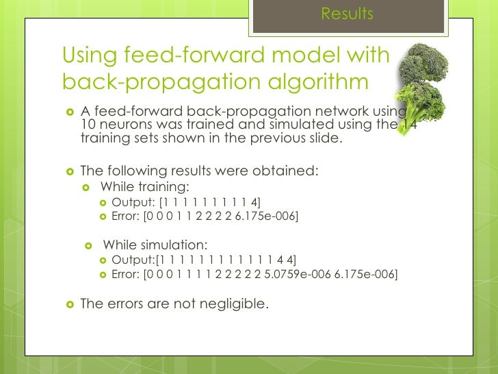 Results Using feed-forward model withback-propagation algorithm A feed-forward back-propagation network using 10 neurons w...
