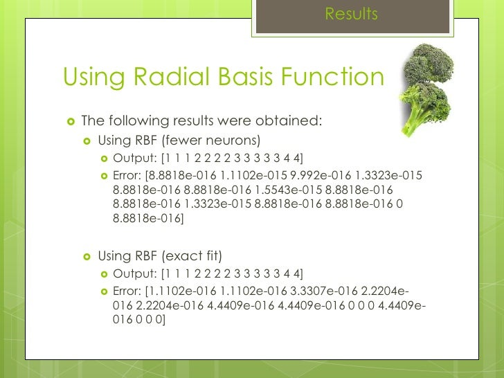 Results Using Radial Basis Function The following results were obtained: Using RBF (fewer neurons) Output: [1 1 1 2 2 2 2 ...