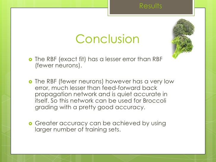 Conclusion The RBF (exact fit) has a lesser error than RBF (fewer neurons). The RBF (fewer neurons) however has a very low...