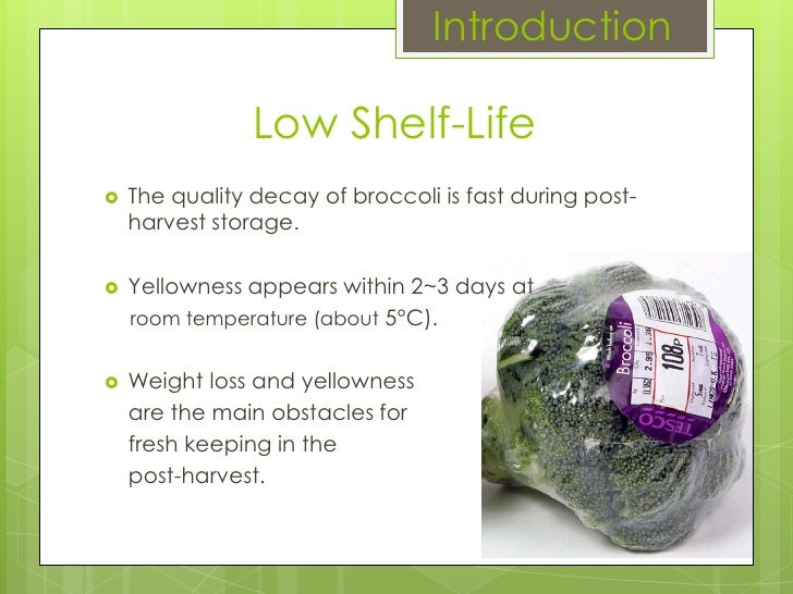 Introduction Low Shelf-Life The quality decay of broccoli is fast during post-harvest storage.  Yellowness appears within ...