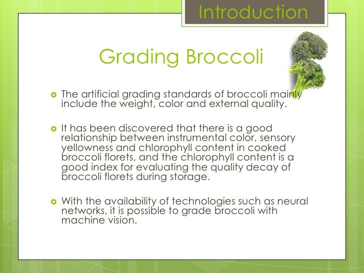 Introduction Grading Broccoli The artificial grading standards of broccoli mainly include the weight, colorand external qu...