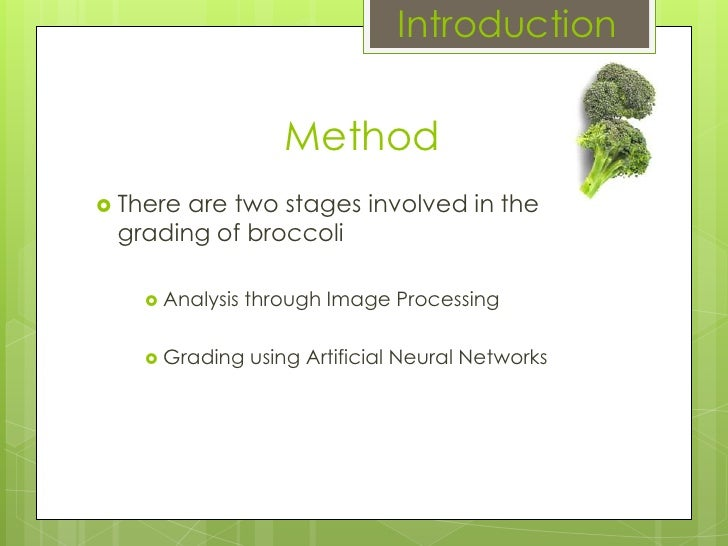 Method There are two stages involved in the grading of broccoli Analysis through Image Processing Grading using Artificial...