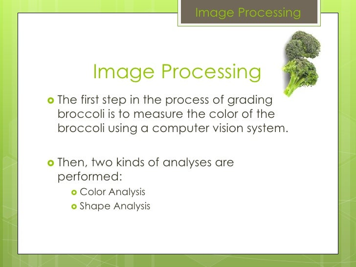 Image Processing The first step in the process of grading broccoli is to measure the color of the broccoli using a compute...