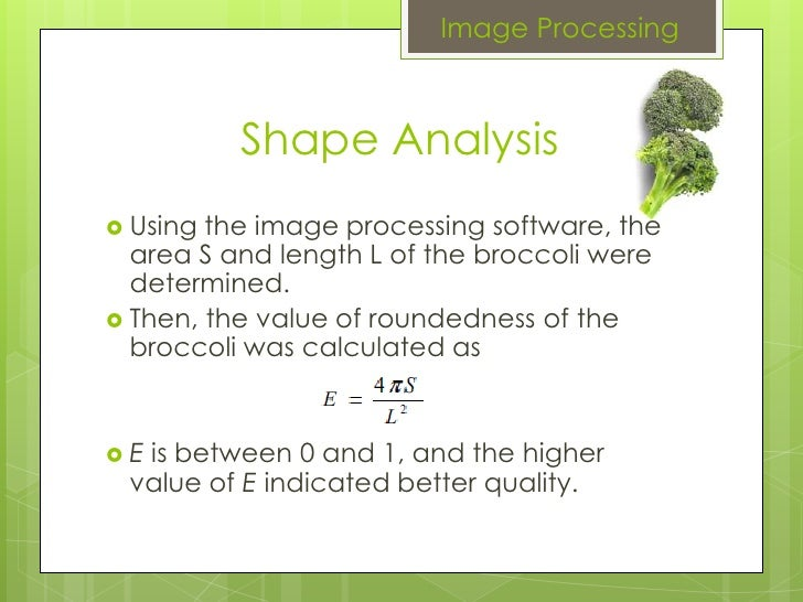Image Processing Shape Analysis Using the image processing software, the area S and length L of the broccoli were determin...