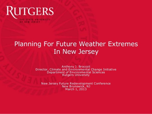 Planning For Future Weather Extremes            In New Jersey                        Anthony J. Broccoli      Director, Cl...