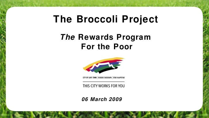 The Broccoli Project The  Rewards Program  For the Poor 06 March 2009