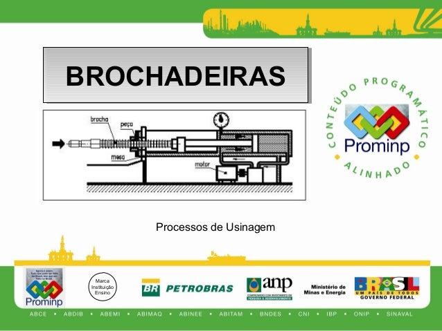 Marca Instituição Ensino Processos de Usinagem BROCHADEIRASBROCHADEIRAS