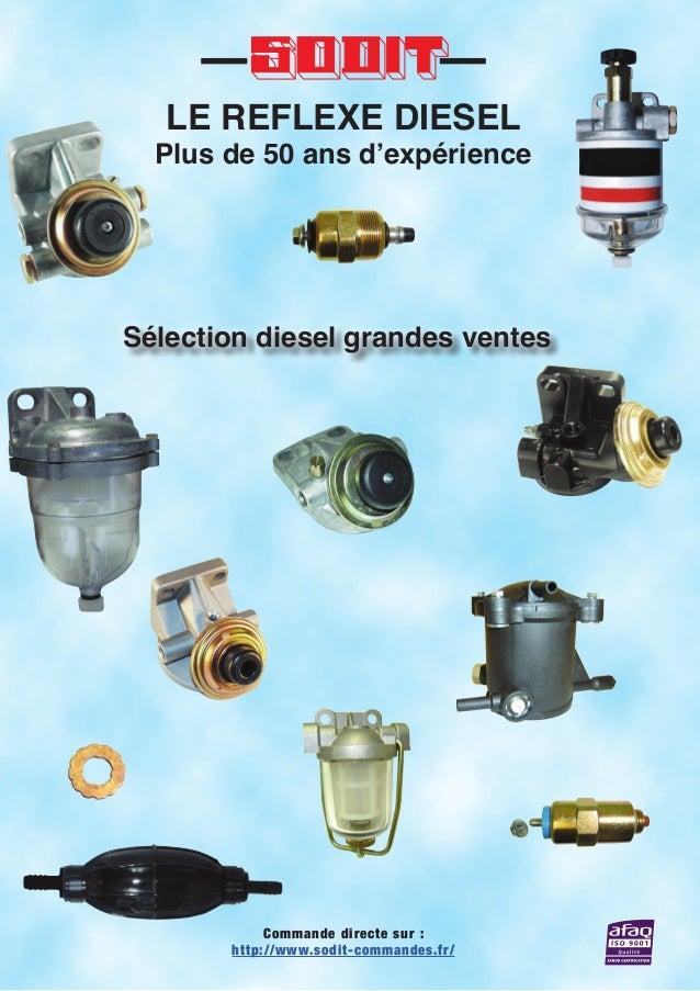LE REFLEXE DIESEL Plus de 50 ans d'expérience Commande directe sur : http://www.sodit-commandes.fr/ Sélection diesel grand...