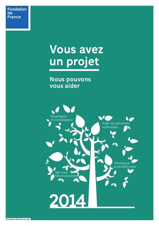 fondationdefrance.org Vous avez un projet Nous pouvons vous aider 2014 Développer la philanthropie Développer la connaissa...