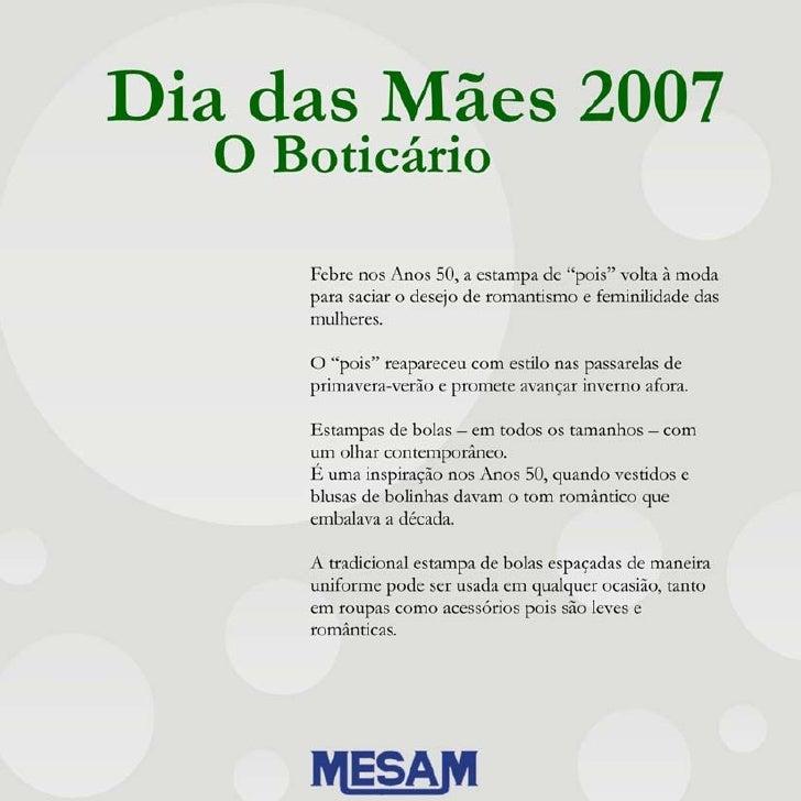 """Dia das Mães 2007   O Boticario      Febre nos Anos 50, a estampa de """"pois"""" volta à moda      para saciar o desejo de roma..."""