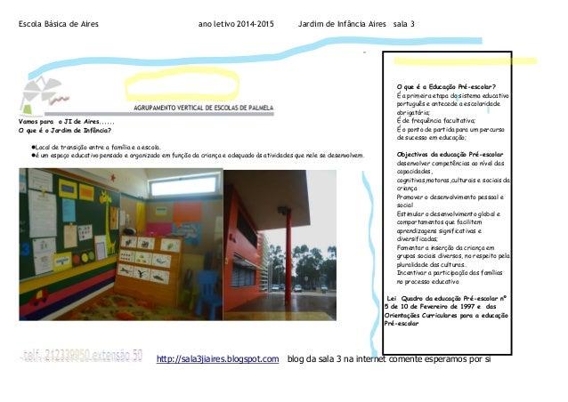 Escola Básica de Aires ano letivo 2014-2015 Jardim de Infância Aires sala 3  -  Vamos para o JI de Aires......  O que é o ...