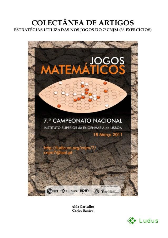 COLECTÂNEA DE ARTIGOS ESTRATÉGIAS UTILIZADAS NOS JOGOS DO 7ºCNJM (36 EXERCÍCIOS) Alda Carvalho Carlos Santos