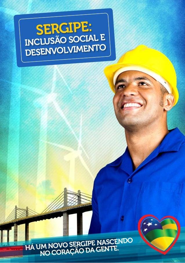SERGIPE:INCLUSÃO SOCIAL EDESENVOLVIMENTOHá um novo Sergipe nascendono coração da gente.