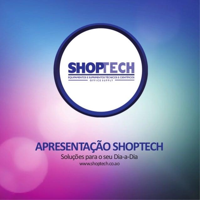 APRESENTAÇÃOSHOPTECH SoluçõesparaoseuDia-a-Dia www.shoptech.co.ao