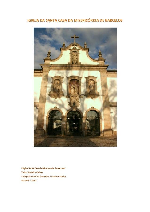 IGREJA DA SANTA CASA DA MISERICÓRDIA DE BARCELOS  Edição: Santa Casa da Misericórdia de Barcelos Texto: Joaquim Vinhas Fot...