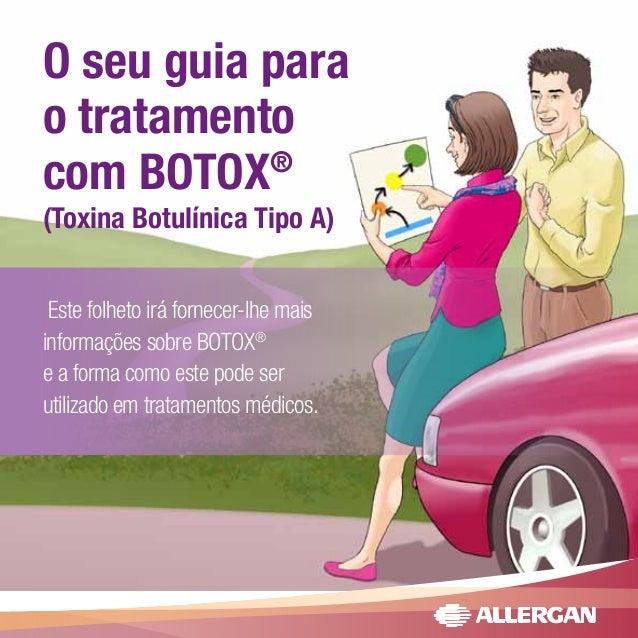 O seu guia para o tratamento com BOTOX® (Toxina Botulínica Tipo A) Este folheto irá fornecer-lhe mais informações sobre BO...