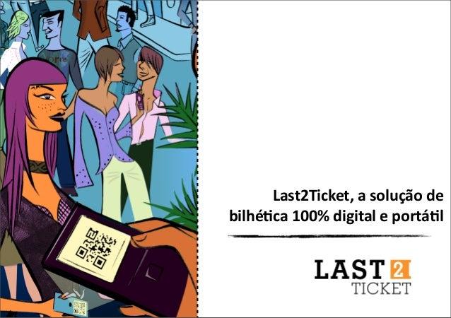 Last2Ticket,asoluçãodebilhé6ca100%digitaleportá6l