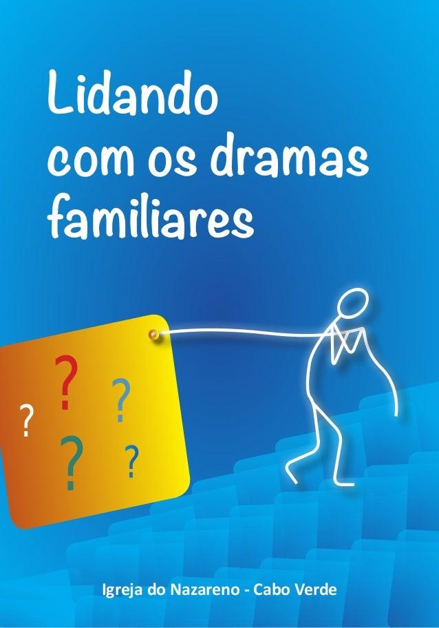 Lidando com os dramas familiares33 Lidando com os dramas familiares ? ? ? ? ? Igreja do Nazareno - Cabo Verde