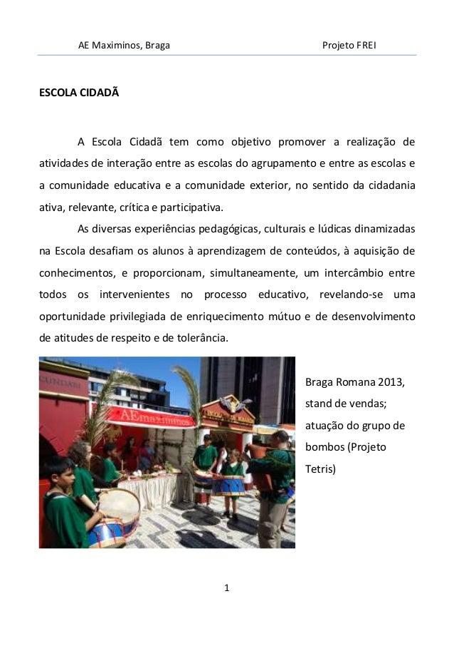 AE Maximinos, Braga Projeto FREI 1 ESCOLA CIDADÃ A Escola Cidadã tem como objetivo promover a realização de atividades de ...