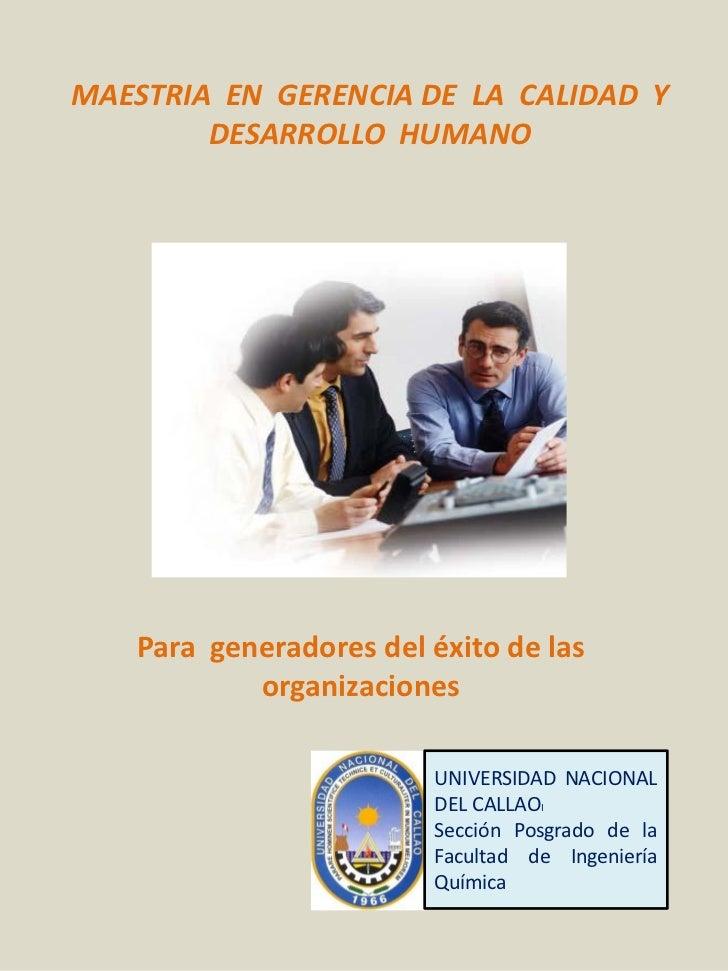 MAESTRIA EN GERENCIA DE LA CALIDAD Y        DESARROLLO HUMANO   Para generadores del éxito de las           organizaciones...