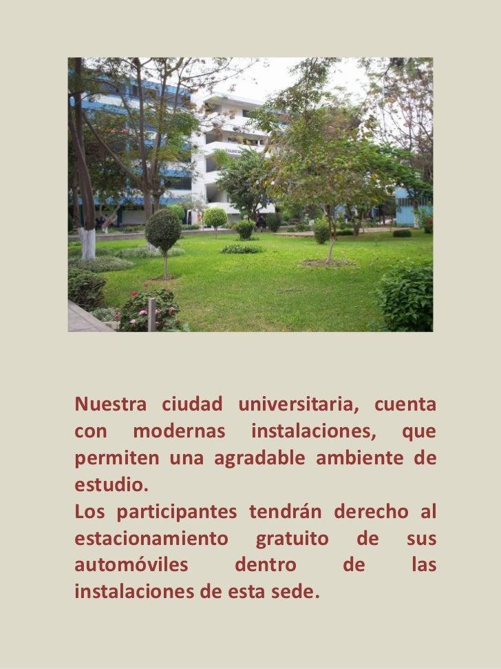 Nuestra ciudad universitaria, cuentacon modernas instalaciones, quepermiten una agradable ambiente deestudio.Los participa...