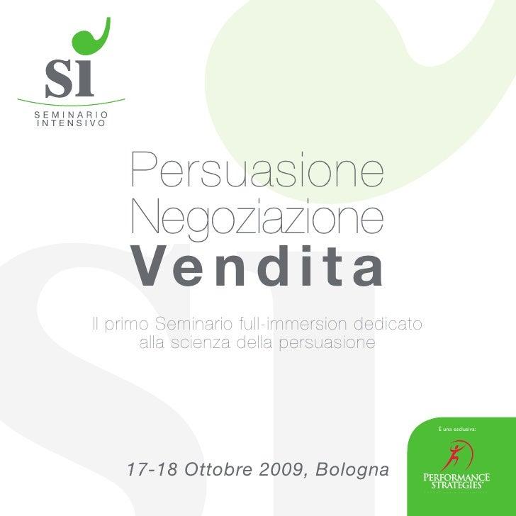 Persuasione     Negoziazione     Ve n d i t a Il primo Seminario full-immersion dedicato        alla scienza della persuas...
