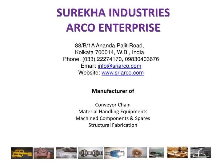 SUREKHA INDUSTRIESARCO ENTERPRISE<br />88/B/1A AnandaPalit Road,<br />Kolkata 700014, W.B , India<br />Phone: (033) 222...