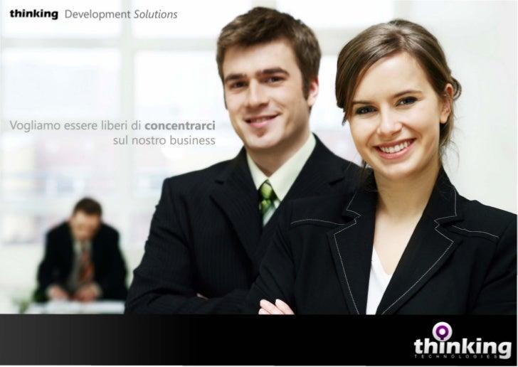 thinl<ing Development   SolutionsVogliamo essere liberi di concentrarci                   sul nostro business